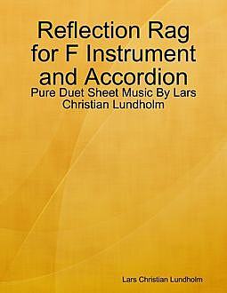 Reflection Rag for F Instrument and Accordion – Pure Duet Sheet Music By Lars Christian Lundholm, Lars Christian Lundholm