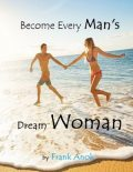Become Every Man's Dream Woman, Frank Anok