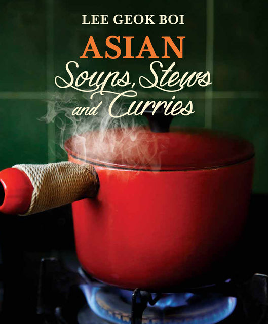 Asian Soups, Stews and Curries, Lee Geok Boi