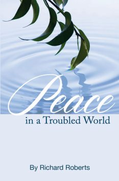 Peace in a Troubled World, Richard Roberts