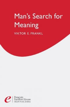 Man's Search For Meaning: The classic tribute to hope from the Holocaust, Viktor Frankl