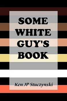 Some White Guy's Book, Ken JP Stuczynski