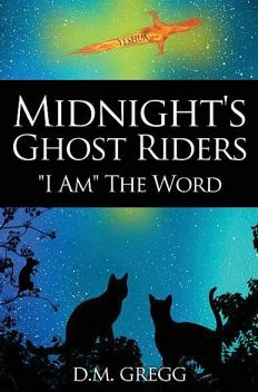 Midnight's Ghost Riders: 'I Am' the Word, D.M. Gregg