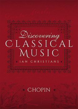 Discovering Classical Music: Chopin, Ian Christians, Sir Charles Groves CBE