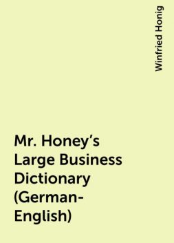 Mr. Honey's Large Business Dictionary (German-English), Winfried Honig