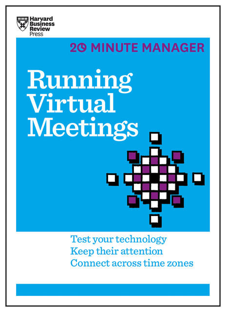 Running Virtual Meetings (HBR 20-Minute Manager Series), Harvard Business Review