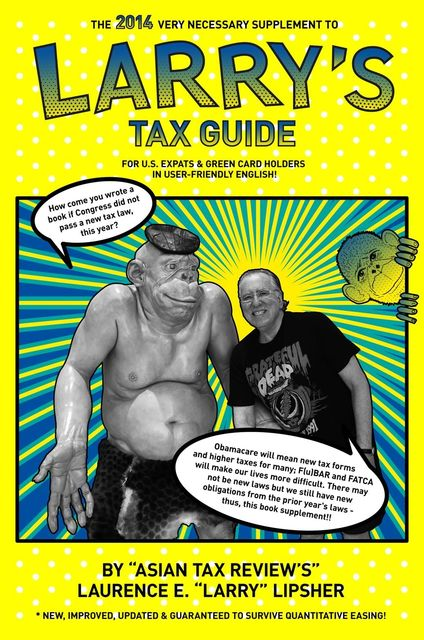 The 2014 Very Necessary Supplement to Larry's Tax Guide for U.S. Expats & Green Card Holders in User-Friendly English, Laurence E. 'Larry'