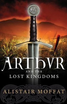 Arthur and the Lost Kingdoms, Alistair Moffat