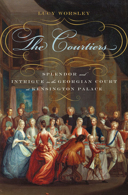 The Courtiers, Lucy Worsley