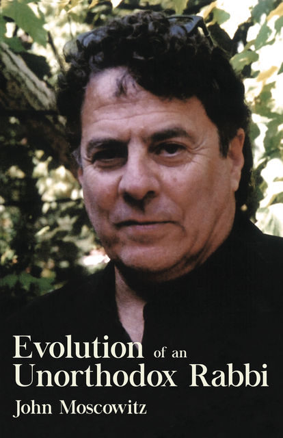 Evolution of an Unorthodox Rabbi, John Moscowitz