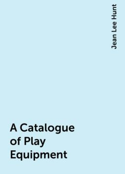 A Catalogue of Play Equipment, Jean Lee Hunt
