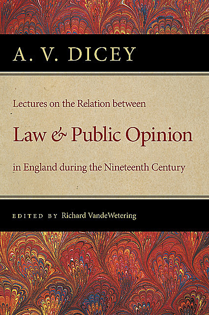 Lectures on the Relation between Law and Public Opinion in England, A.V.Dicey