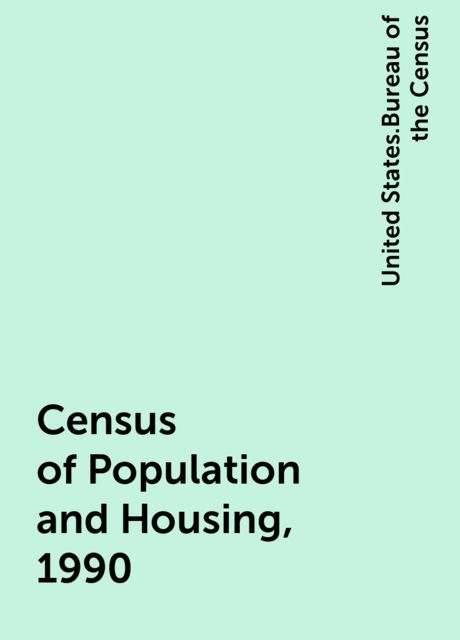 Census of Population and Housing, 1990, United States.Bureau of the Census