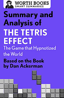 Summary and Analysis of The Tetris Effect: The Game that Hypnotized the World, Worth Books
