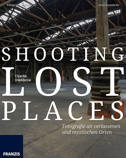 Shooting Lost Places, Charlie Dombrow