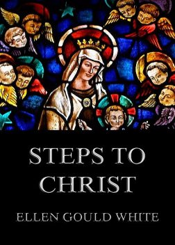 Steps To Christ, Ellen Gould White