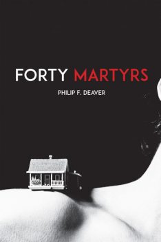Forty Martyrs, Philip F. Deaver