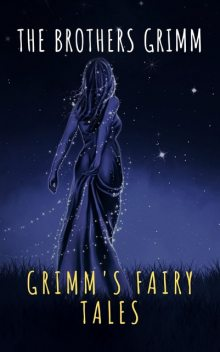 Grimm's Fairy Tales: Complete and Illustrated, Jakob Grimm, Wilhelm Grimm, MyBooks Classics
