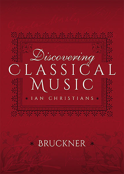 Discovering Classical Music: Bruckner, Ian Christians, Sir Charles Groves CBE