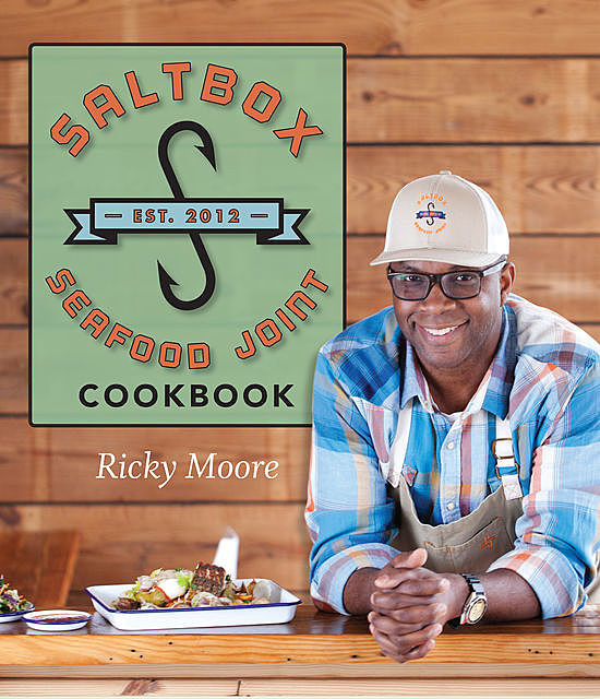 Saltbox Seafood Joint Cookbook, Ricky Moore