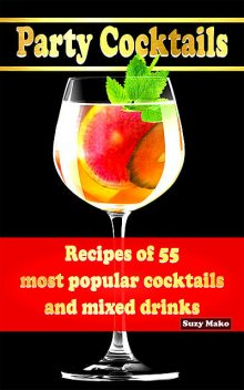 Party Cocktails, Recipes of 55 most popular cocktails and mixed drinks, Suzy Makó
