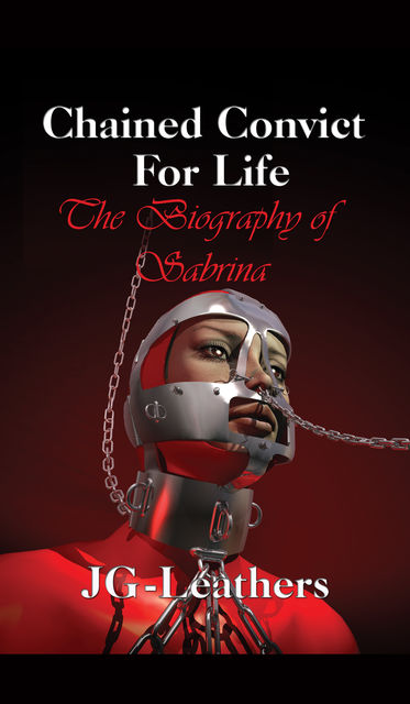 Chained Convict for life: The Biography of Sabrina, JG-Leathers