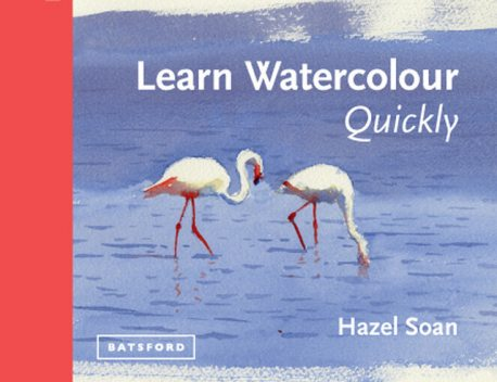 Learn Watercolour Quickly, Hazel Soan