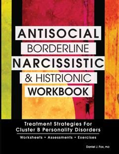 Antisocial, Borderline, Narcissistic and Histrionic Workbook, Daniel Fox