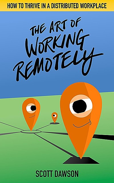 The Art of Working Remotely, Scott Dawson