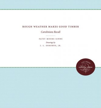 Rough Weather Makes Good Timber, Patsy Moore Ginns