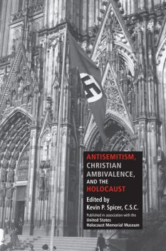 Antisemitism, Christian Ambivalence, and the Holocaust, Kevin P.Spicer, C.S.