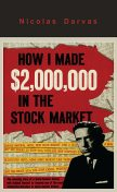 How I Made $2,000,000 in the Stock Market, Nicolas Darvas