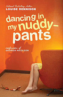 'Dancing in my nuddy-pants!' (Confessions of Georgia Nicolson, Book 4), Louise Rennison