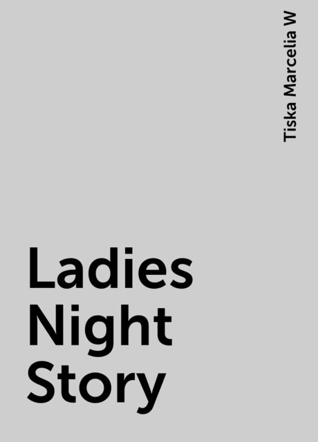 Ladies Night Story, Tiska Marcelia W
