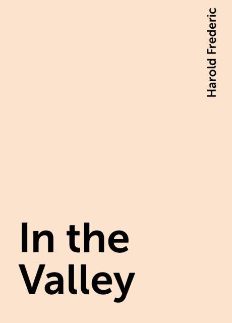 In the Valley, Harold Frederic