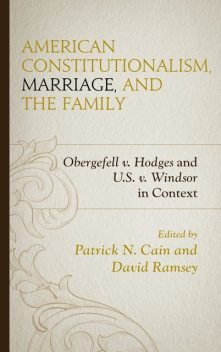 American Constitutionalism, Marriage, and the Family, David Ramsey, Edited by Patrick N. Cain