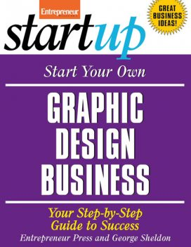 Start Your Own Graphic Design Business, Entrepreneur Press, George Sheldon