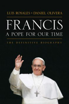 Francis: A Pope For Our Time, Daniel Olivera, Luis Rosales