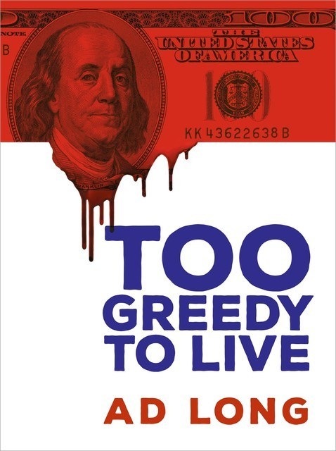 Too Greedy to Live, Ad Long