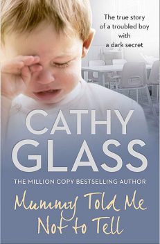 Mummy Told Me Not to Tell, Cathy Glass