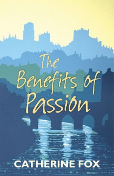 The Benefits of Passion, Catherine Fox