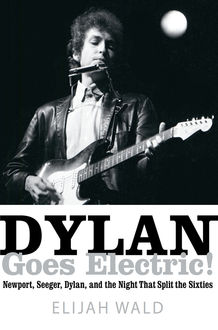 Dylan Goes Electric, Elijah Wald