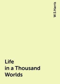 Life in a Thousand Worlds, W.S.Harris