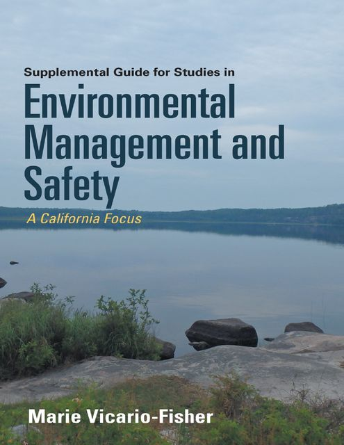 Supplemental Guide for Studies In Environmental Management and Safety: A California Focus, Marie Vicario-Fisher