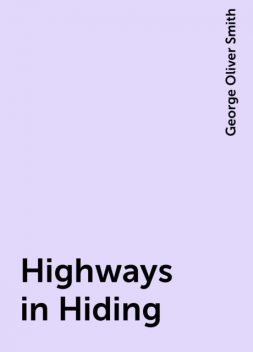 Highways in Hiding, George Oliver Smith