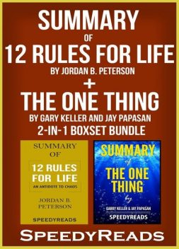 Summary of 12 Rules for Life: An Antidote to Chaos by Jordan B. Peterson + Summary of The One Thing by Gary Keller and Jay Papasan 2-in-1 Boxset Bundle, Speedy Reads