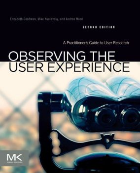 Observing the User Experience: A Practitioner's Guide to User Research (Interactive Technologies), Mike Kuniavsky