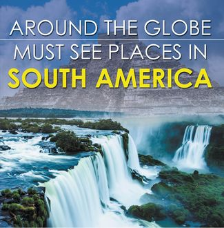 Around The Globe – Must See Places in South America, Baby Professor