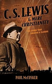 C. S. Lewis & Mere Christianity, Paul McCusker