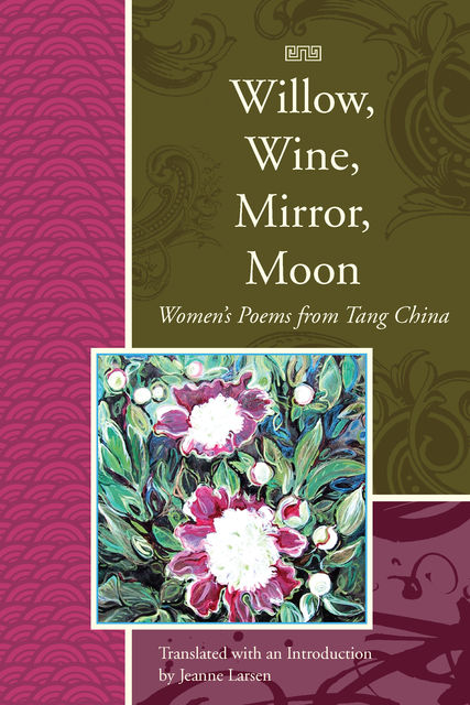 Willow, Wine, Mirror, Moon, Jeanne Larsen, Tang China